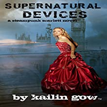Supernatural Devices: A Steampunk Scarlett Novel, Book 1 Audiobook by Kailin Gow Narrated by Candice Moll