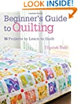 Beginner's Guide to Quilting: 16 Proj...