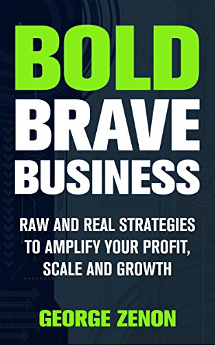 bold-brave-business-raw-and-real-strategies-to-amplify-your-profit-scale-and-growth