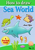 how to draw fish, shark, whale sea horses and lots of other sea animals (that kids love) step by step (how to draw comics and cartoon characters)