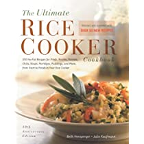 The Ultimate Rice Cooker Cookbook - Rev: 250 No-Fail Recipes for Pilafs Risottos Polenta Chilis Soups Porridges Puddings and More fro