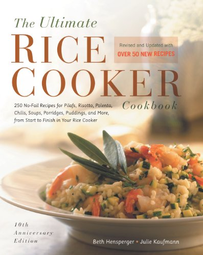 The Ultimate Rice Cooker Cookbook: 250 No-Fail Recipes for Pilafs, Risottos, Polenta, Chilis, Soups, Porridges, Puddings, and More, from Start to Finish in Your Rice Cooker (Non)