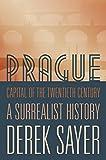 Prague, Capital of the Twentieth Century. A Surrealist History.