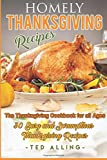 Homely Thanksgiving Recipes - The Thanksgiving Cookbook for all Ages: 30 Easy and Scrumptious Thanksgiving Recipes