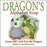 Children's Picture Book: Dragon's Alphabet Soup: Learn ABCs with Eric the Dragon (A Gorgeous Illustrated Bedtime Children's Picture Book about a Dragon Making Lunch) ~ Rachel Yu