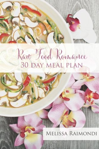 Raw Food Romance - 30 Day Meal Plan - Volume I: 30 Day Meal Plan featuring new recipes by Lissa! (Raw Food Romance Meal Plans and Recipes) (Volume 1) by Melissa Raimondi