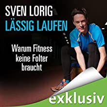 Lässig laufen: Warum Fitness keine Folter braucht Hörbuch von Sven Lorig Gesprochen von: Sven Lorig