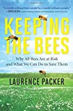 Laurence Packer Keeping the Bees: Why All Bees Are at Risk and What We Can Do to Save Them