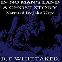 In No Man's Land: A Ghost Story Audiobook by R. F. Whittaker Narrated by Jake Urry
