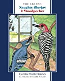 img - for The Escape: Naughty Bluejay & Woodpecker book / textbook / text book