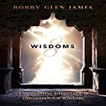 8 Wisdoms: The Greatest Adventure Is the Search for Wisdom | Bobby Glen James