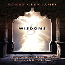8 Wisdoms: The Greatest Adventure Is the Search for Wisdom Audiobook by Bobby Glen James Narrated by Michael Troughton