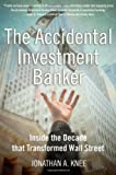 The Accidental Investment Banker: Inside the Decade that Transformed Wall Street