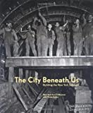 Image of The City Beneath Us: Building the New York Subway