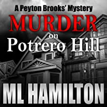 Murder on Potrero Hill: A Peyton Brooks' Mystery, Book 1 Audiobook by ML Hamilton Narrated by Kelley Hazen