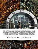 img - for An Economic Interpretation of The Constitution of The United States & The History Of The United States book / textbook / text book