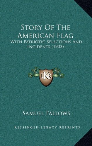 Story of the American Flag: With Patriotic Selections and Incidents (1903)