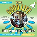The Good Life, Volume 5: The Wind-Break War (       UNABRIDGED) by John Edmonde, Bob Karbey