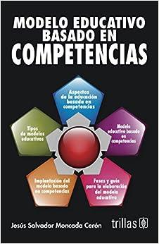 MODELO EDUCATIVO BASADO EN COMPETENCIAS: JESUS SALVADOR MONCADA CERON: 9786071714466: Amazon.com