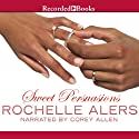 Sweet Persuasions Audiobook by Rochelle Alers Narrated by Corey Allen
