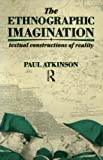 The Ethnographic Imagination: Textual Constructions of Reality (0415017610) by Atkinson, Paul