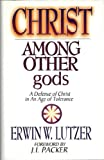 Christ Among Other Gods (0802416489) by Lutzer, Erwin W.