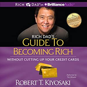 Rich Dad's Guide to Becoming Rich Without Cutting Up Your Credit Cards: Turn Bad Debt Into Good Debt | [Robert T. Kiyosaki]