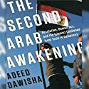 The Second Arab Awakening: Revolution, Democracy, and the Islamist Challenge from Tunis to Damascus (       UNABRIDGED) by Adeed Dawisha Narrated by Noah Michael Levine