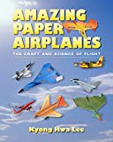 Amazing Paper Airplanes: The Craft and Science of Flight