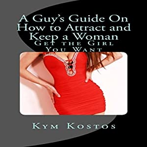 A Guy's Guide on How to Attract and Keep a Woman Audiobook
