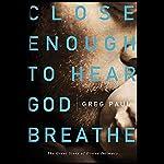 Close Enough to Hear God Breathe   Greg Paul