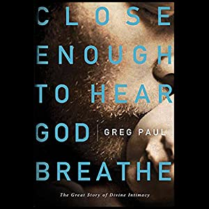 Close Enough to Hear God Breathe Audiobook