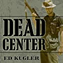 Dead Center: A Marine Sniper's Two-Year Odyssey in the Vietnam War Audiobook by Ed Kugler Narrated by Sean Pratt