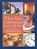 img - for What Your Contractor Can't Tell You( The Essential Guide to Building and Renovating)[WHAT YOUR CONTRACTOR CANT TELL][Paperback] book / textbook / text book