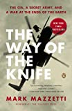 img - for The Way of the Knife: The CIA, a Secret Army, and a War at the Ends of the Earth book / textbook / text book