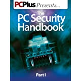 The PC Security Handbook - Part 1 (PC Plus Presents...)by Future Publishing