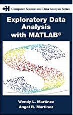 Exploratory Data Analysis with Matlab? (Chapman & Hall/CRC Computer Science & Data Analysis)