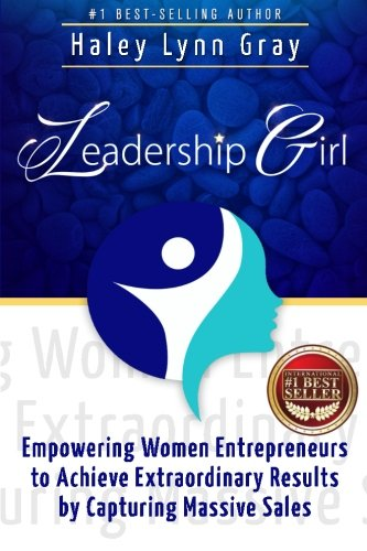 Leadership Girl: Empowering Women Entrepreneurs to Achieve Extraordinary Results by Capturing Massive Sales
