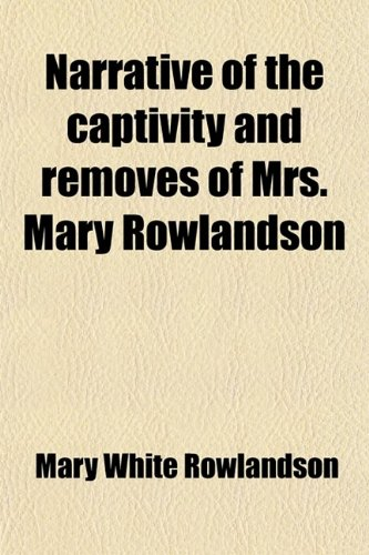 a narrative of the captivity and She describes the period of time where she is held under captivity by the indians, and the dire circumstances under which she lives in the beginning of the narrative, mary rowlandson describes the manner in which the indians invade her home, kill many of her friends, and drag her away from.