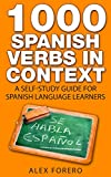 1000 Spanish Verbs in Context: A Self-Study Guide for Spanish Language Learners (1000 Verb Lists in Context)