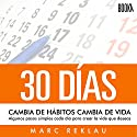 30 Días [30 Days]: Cambia De Hábitos, Cambia De Vida [Changing Habits, Lifestyle Changes] Audiobook by Marc Reklau Narrated by Julio Hernandez