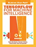 TensorFlow For Machine Intelligence:...