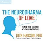 The Neurodharma of Love: Rewire Your Brain for Healthy Relationships | Rick Hanson