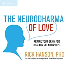 The Neurodharma of Love: Rewire Your Brain for Healthy Relationships  by Rick Hanson Narrated by Rick Hanson