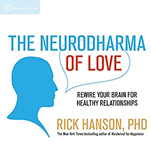 The Neurodharma of Love: Rewire Your Brain for Healthy Relationships | [Rick Hanson]