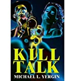 img - for [ [ [ Kill Talk [ KILL TALK ] By Yergin, Michael L ( Author )Mar-01-2002 Paperback book / textbook / text book