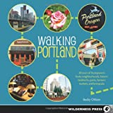 Walking Portland: 30 Tours of Stumptowns Funky Neighborhoods, Historic Landmarks, Park Trails, Farmers Markets, and Brewpubs