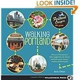 Walking Portland: 30 Tours of Stumptown's Funky Neighborhoods, Historic Landmarks, Park Trails, Farmers Markets...
