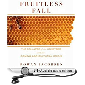 Fruitless Fall: The Collapse of the Honey Bee and the Coming Agricultural Crisis (Unabridged)