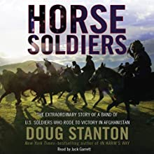 Horse Soldiers: The Extraordinary Story of a Band of US Soldiers Who Rode to Victory in Afghanistan (       UNABRIDGED) by Doug Stanton Narrated by Jack Garrett